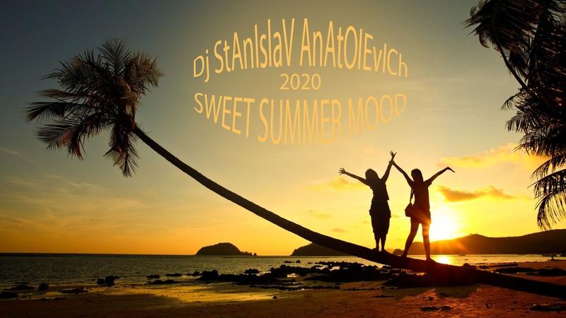 Dj StAnIslaV AnAtOlEvICh SWEET SUMMER MOOD 2020