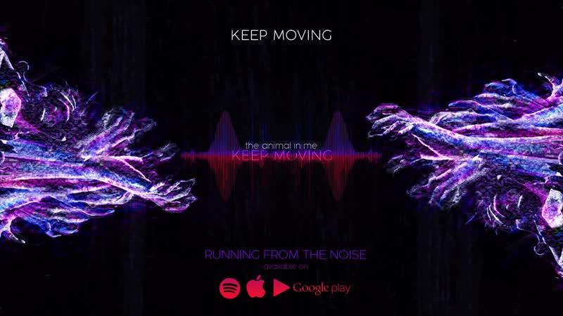 THE ANIMAL IN ME Keep Moving Продолжай Двигаться Дальше Новый Альбом RUNNING FROM THE NOISE 2020 г