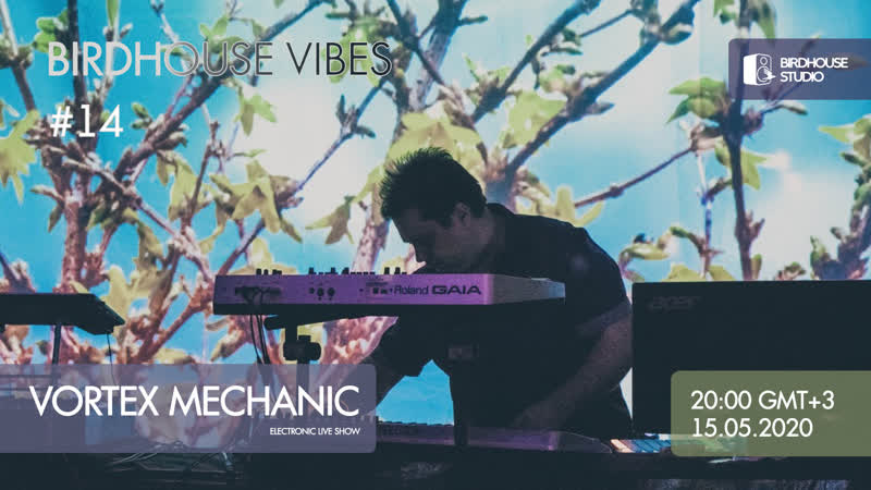 Birdhouse vibes 14 Vortex Mechanic Live show live electronic goodmood