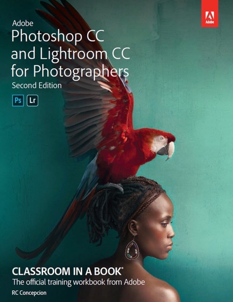 Adobe Photoshop CC and Lightroom CC for Photographers Classroom in a Book, 2nd Edition by Rafael Concepcion