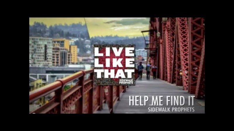 Sidewalk Prophets- Help Me Find It (Official Lyric Video)