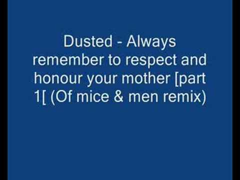 Dusted Always remember to respect and honour your mother of mice men remix