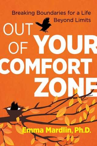 Out of Your Comfort Zone Breaking Boundaries for a Life Beyond Limits by Dr Emma Mardlin