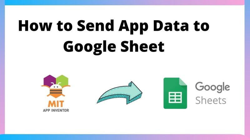 How to send data to a google sheet with mit app inventor