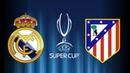 REAL MADRID vs ATLETICO MADRID LIVE STREAM UEFA SUPERCUP 2018 EN VIVO