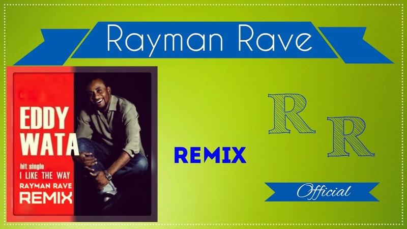 Eddy Wata - I Like The Way (Rayman Rave Remix)