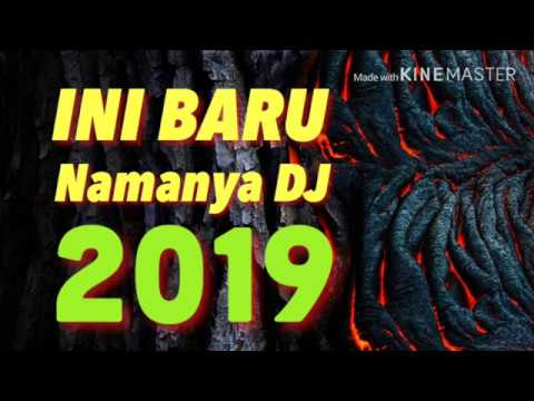 INI BARU NAMANYA DJ 2019 - BEST BREAKBEAT KENCENG 2019