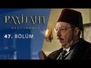 Payitaht Abdülhamid 47.Bölüm