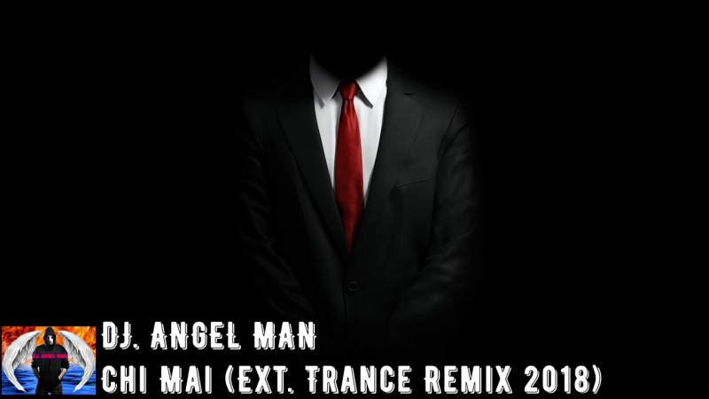 DJ. ANGEL MAN - Chi Mai (Ext. Trance Remix 2018)