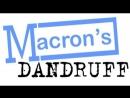Macron's Dandruff | Перхоть Макрона