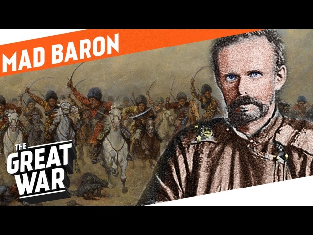 The Mad Baron - Roman von Ungern-Sternberg I WHO DID WHAT IN WWI