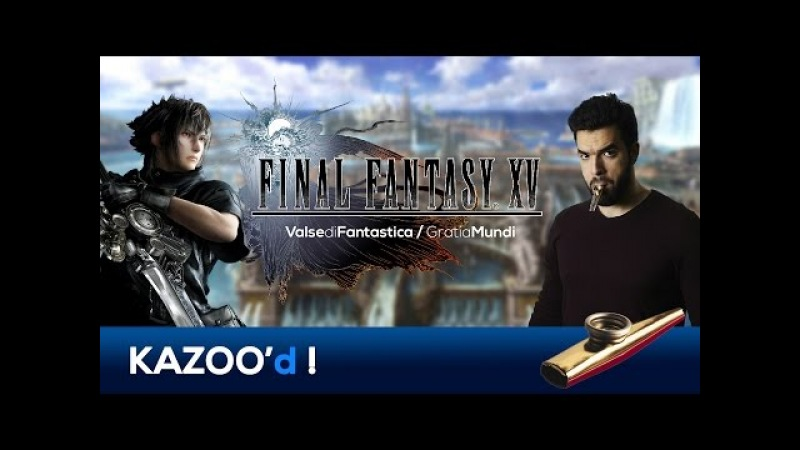 Final Fantasy XV - Valse di Fantastica / Gratia Mundi (Altissia Theme)... KAZOO'd!