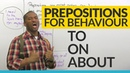 TO, ON, ABOUT Prepositions of behavior in English