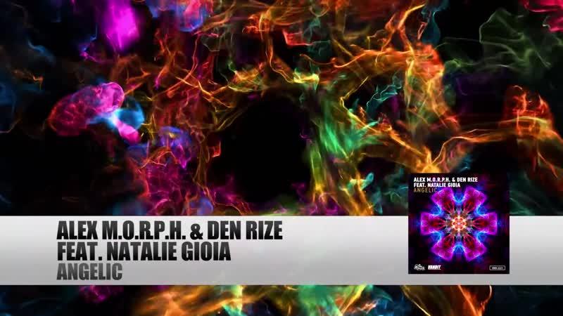 Alex M.O.R.P.H. Den Rize feat. Natalie Gioia - Angelic