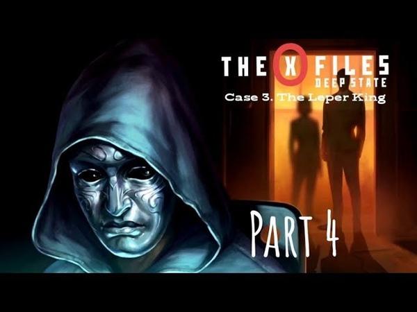 The X Files Deep State S1 Дело 3 Король прокажённый Часть IV