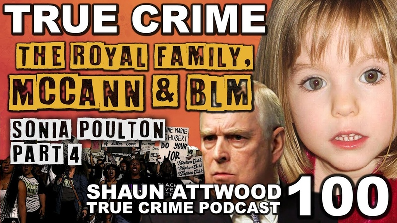 The Royal Family McCann And BLM Sonia Poulton 4 True Crime Podcast 100