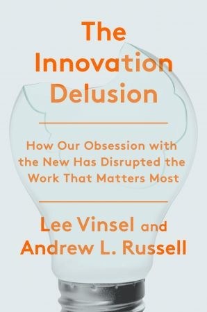 The Innovation Delusion - Lee Vinsel