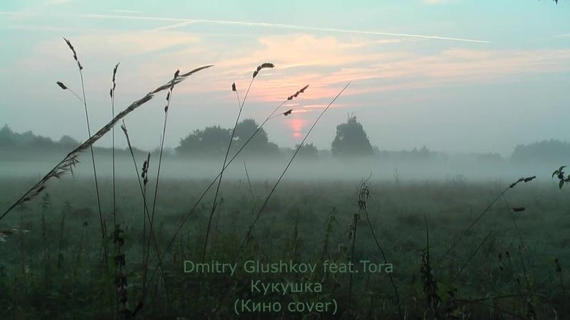Dmitry Glushkov feat. Tora - Кукушка (Кино cover)