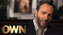 Tom Ford Roots of a Perfectionist Visionaries Inside the Creative Mind Oprah Winfrey Network