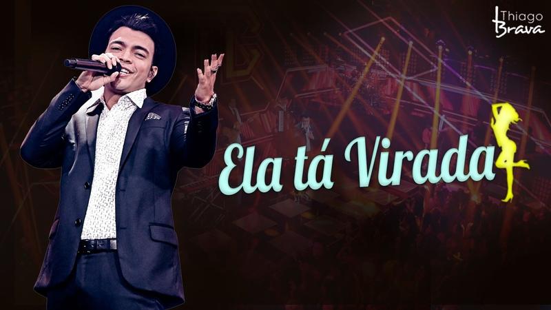 THIAGO BRAVA - ELA TÁ VIRADA (DVD TUDO NOVO DE NOVO)