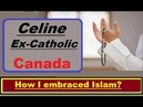 Celine, Ex Catholic, Canada, Umm e Kalthum ! How I converted to Islam