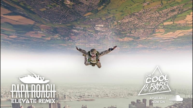 Papa Roach Elevate Dr. COOL x BABE Remix