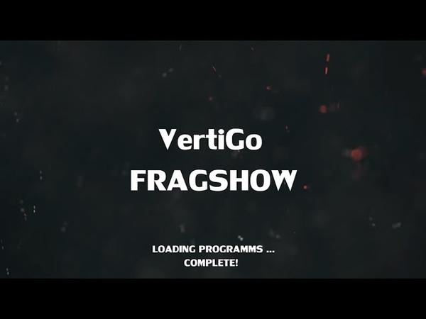 VertiGo FRAGSHOW PART 1