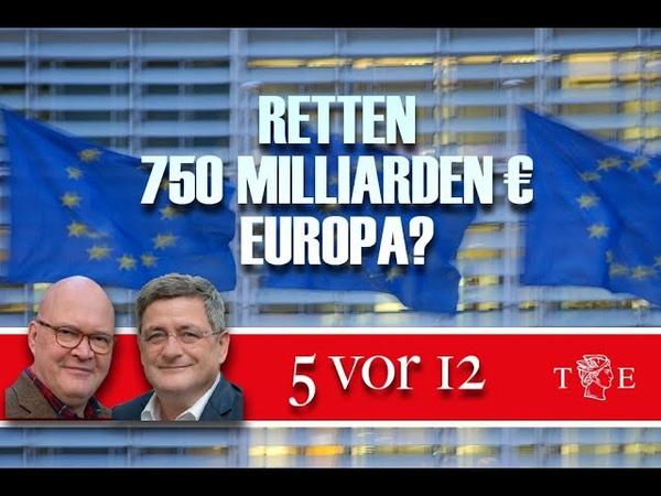 5 vor 12 Retten 750 Milliarden Euro Europa